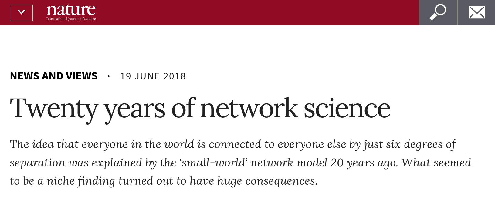 این نوشته ترجمهای تقریبا وفادار از مقاله منتشر شده در Nature News and Views توسط Alessandro Vespignani به مناسبت تولد ۲۰ سالگی شبکههای جهان-کوچک است.